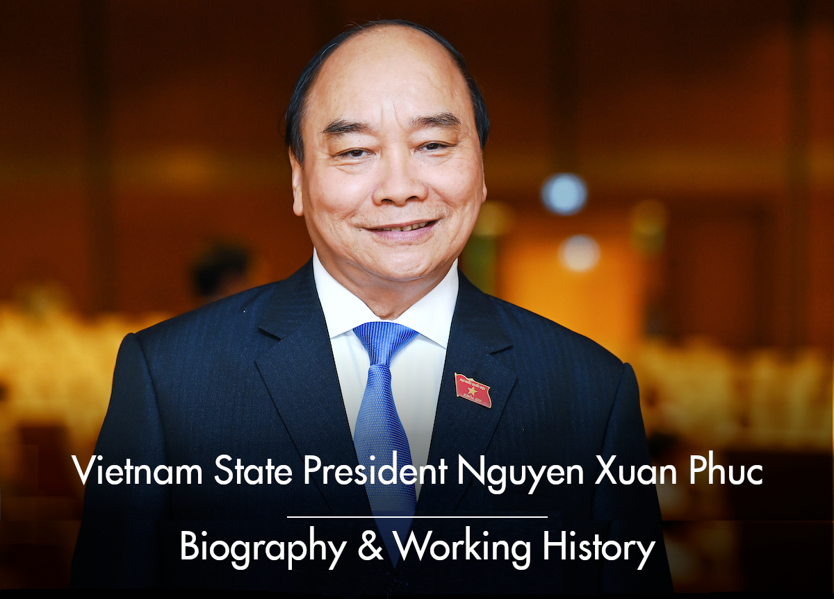 Vietnam State President Nguyen Xuan Phuc: Biography, Positions and Working History