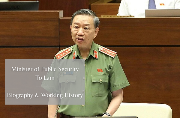 Vietnam Minister of Public Security To Lam: Biography, Positions and Working History