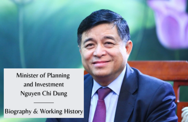 Vietnam Minister of Planning and Investment Nguyen Chi Dung: Biography, Positons and Working History
